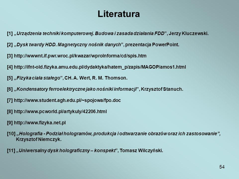 """Literatura [1] """"Urządzenia techniki komputerowej. Budowa i zasada działania FDD , Jerzy Kluczewski."""
